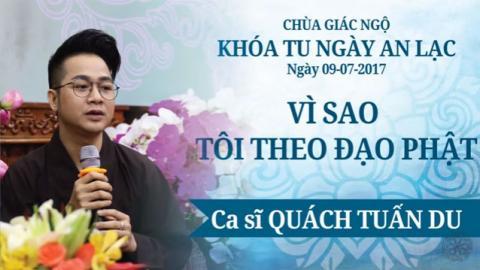 Vì Sao Tôi Theo Đạo Phật 17: Ca sĩ Quách Tuấn Du